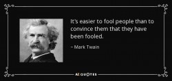 quote-it-s-easier-to-fool-people-than-to-convince-them-that-they-have-been-fooled-mark-twain-48-62-03
