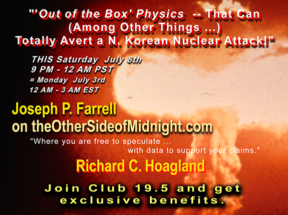 7/08/2017 –  Joseph P Farrell  'Out of the Box' Physics can Avert a Nuclear Attack!