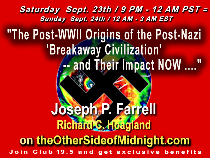 "9/23/2017  Joseph P. Farrell – ""The Post-WWII Origins of the Post-Nazi 'Breakaway Civilization' — and Their Impact NOW …."""