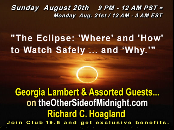"2017/08/20   ""The Eclipse: 'Where' and 'How' to Watch Safely … and 'Why.'""  – Georgia Lambert and Assorted Guests – Joseph Buchman, Rick Levine, Keith Laney, Laura London, Darren Hegewald – Pre-Eclipse"