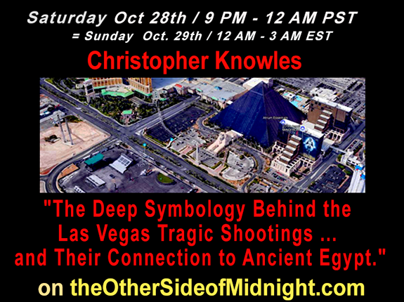 2017/10/28 –  Christopher Knowles – The Deep Symbology Behind the Las Vegas Tragic Shootings … and Their Connection to Ancient Egypt – Greg Ahrens & Georgia Lambert
