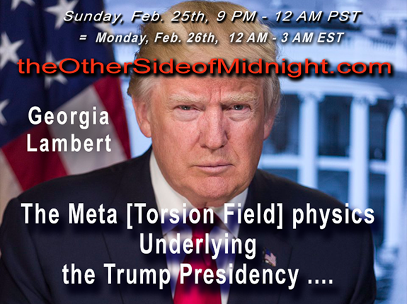 2018/02/25 – Georgia Lambert – OZ – Robert Stanley – Kynthea – The Meta [Torsion Field] physics Underlying the Trump Presidency …