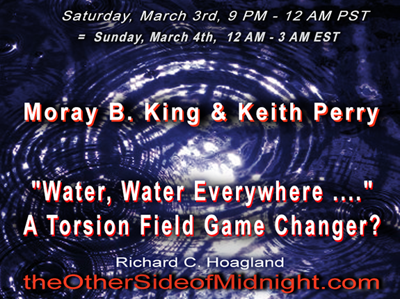 "2018-03-03 – Moray King & Keith Perry – ""Water, Water Everywhere ….""  A Torsion Field Game Changer?"