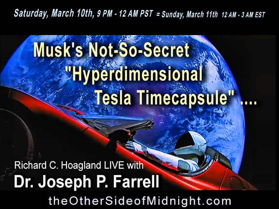 "2018/03/10 – Dr. Joseph P. Farrell –  Musk's Not-So-Secret ""Hyperdimensional Tesla Timecapsule"" …."