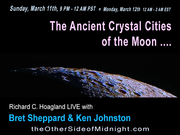 2018/03/11 – Bret Sheppard and Ken Johnston – The Ancient Crystal Cities of the Moon ….