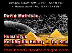 2018/03/18 – David Mathisen – Humanity's Real Mythic History … for Real