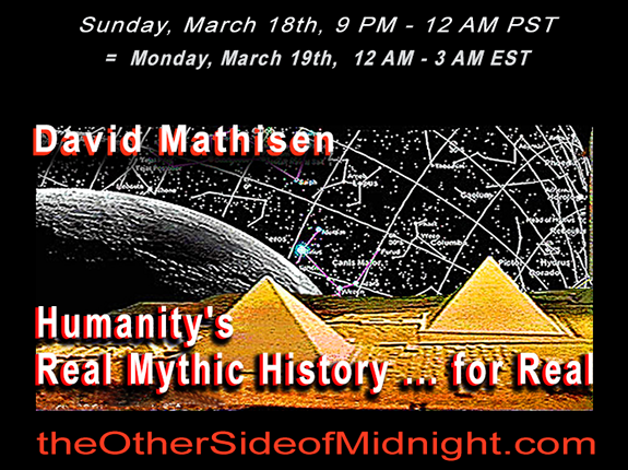 2018/03/18 – David Mathisen – Humanity's Real Mythic History … for Real