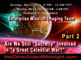 "2018/03/25 – Enterprise Mission Imaging Team – Pt.2 – Are We Still ""Secretly"" Involved in ""a Great Celestial War?"" – & George Balabanis"