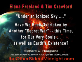 """2018/04/07 – Tim Crawford – Elana Freeland – """"Under an Ionized Sky ….""""  Have We Been Overtaken by Another """"Secret War"""" — this Time, for Our Very Souls … as well as Earth's Existence?"""