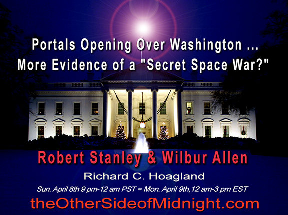 "2018/04/08 – Robert Stanley & WilburAllen –  Portals Opening Over Washington … More Evidence of a ""Secret Space War?"""