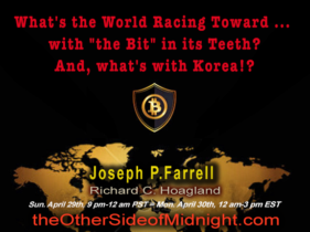 """2018/04/29 – Dr. Joseph P. Farrell – What's the World Racing Toward … with """"the Bit"""" in its Teeth?   And, what's with Korea!?"""