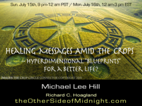 "2018/07/15 – Michael Lee Hill – Healing Messages Amid the Crops — Hyperdimensional ""Blueprints"" for a Better Life?"