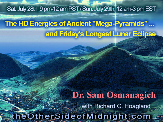 "2018/07/28- Dr. Sam Osmanagich – The HD Energies of Ancient ""Mega-Pyramids"" … and Friday's Longest Lunar Eclipse"