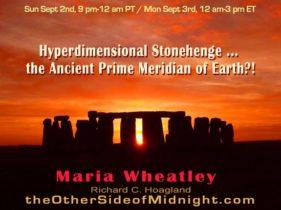 2018/09/02 – Maria Wheatley – Hyperdimensional Stonehenge … the Ancient Prime Meridian of Earth?!