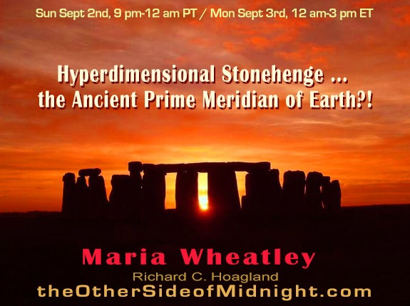 2018/09/02 – Maria Wheatley – Hyperdimensional Stonehenge … the Ancient Prime Meridian of Earth?!