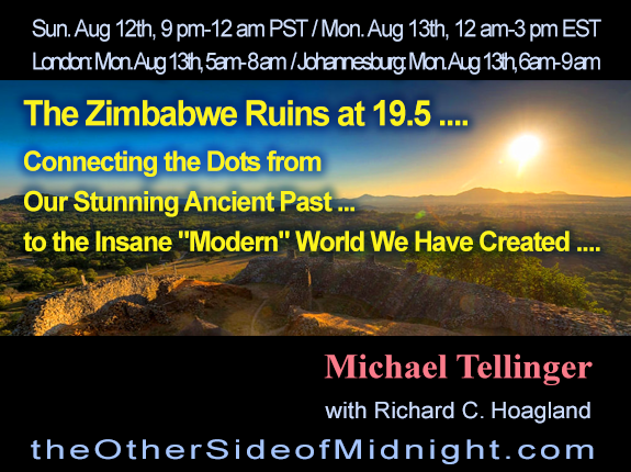 "2018/08/12 – Michael Tellinger – The Zimbabwe Ruins at 19.5 ….  Connecting the Dots from Our Stunning Ancient Past … to the Insane ""Modern"" World We Have Created …"