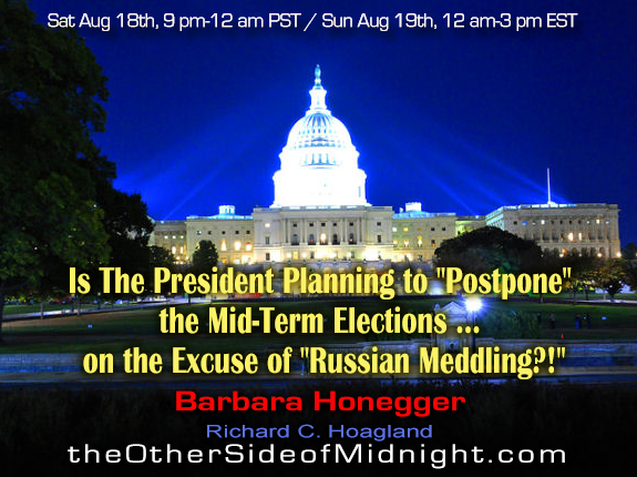 "2018/08/18 – Barbara Honegger –  Is The President Planning to ""Postpone"" the Mid-Term Elections … on the Excuse of ""Russian Meddling?!"""