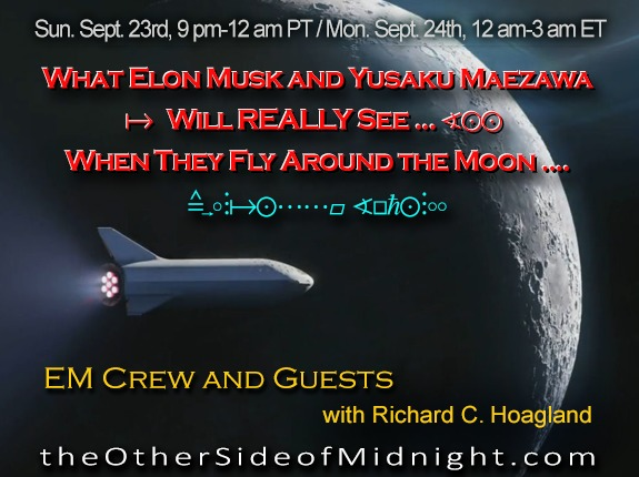 2018/09/23 – EM Crew- What Elon Musk and Yusaku Maezawa Will REALLY See … When They Fly Around the Moon ….