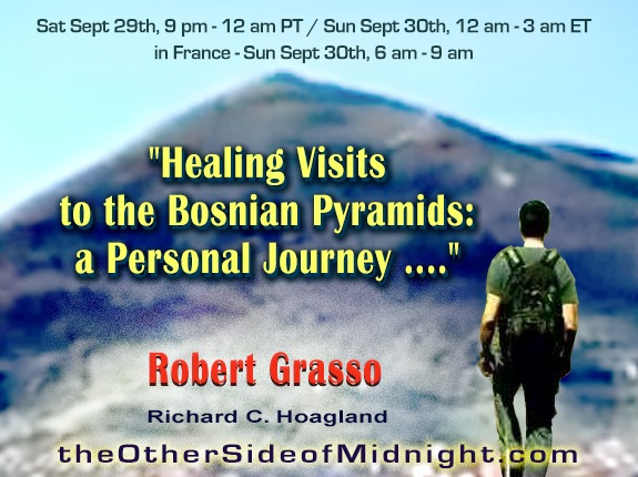 2018/09/29 – Robert Grasso – Healing Visits to the Bosnian Pyramids: a Personal Journey ….