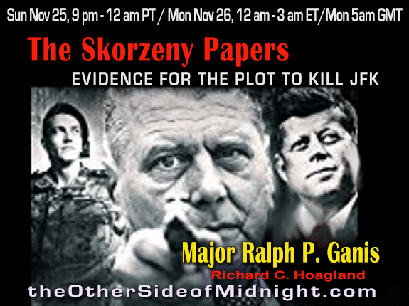 2018/11/25 – Major Ralph P. Ganis – The Skorzeny Papers: Evidence for the Plot to Kill JFK – Danny Sheehan – Barbara Honegger – Robert Morningstar