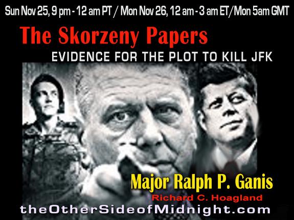 2018/11/25 – Major Ralph P. Ganis – The Skorzeny Papers: Evidence for the Plot to Kill JFK – Danny Sheehan – Barbara Honegger – Robert Morningstar