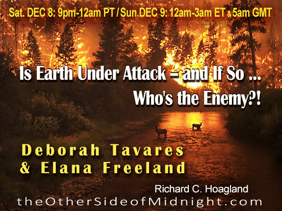 2018/12/08 – Deborah Tavares & Elana Freeland – Is Earth Under Attack — and If So … Who's the Enemy?!