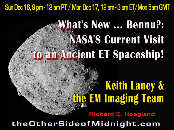 2018/12/16 – Keith Laney,  Andrew Currie & Keith Morgan – What's New … Bennu?: NASA'S Current Visit to an Ancient ET Spaceship!