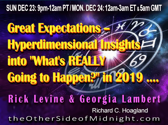 "2018/12/23 – Rick Levine & Georgia Lambert – Great Expectations — Hyperdimensional Insights into ""What's REALLY Going to Happen?"" in 2019 …."