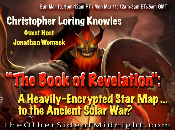 "2019/03/10 – Christopher Loring Knowles –  ""The Book of Revelation"":  A Heavily-Encrypted Star Map … to the Ancient Solar War?"
