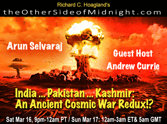 2019/03/16 – Arun Selvaraj – Guest Host Andrew Currie –  India … Pakistan … Kashmir:  An Ancient Cosmic War Redux!?