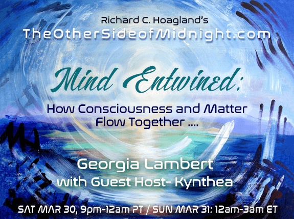 2019/03/30 – Georgia Lambert & Guest Host Kynthea – Mind Entwined: How Consciousness and Matter Flow Together ….