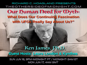 2019/06/16 – Ken James – Guest hosts: Laura London & Kynthea – Our Persistent Need for Myth: What Does Our Interest in UFOs Say About Us?