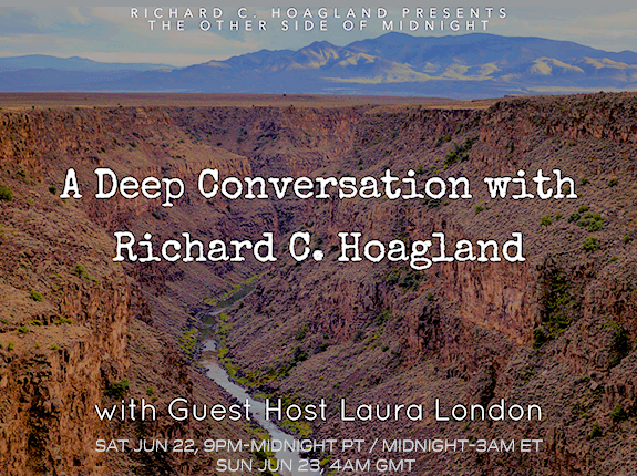 2019/06/22 – A Deep Conversation with Richard C. Hoagland – Guest Host: Laura London