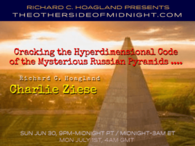 2019/06/30 – Charlie Ziese – Cracking the Hyperdimensional Code of the Mysterious Russian Pyramids ….