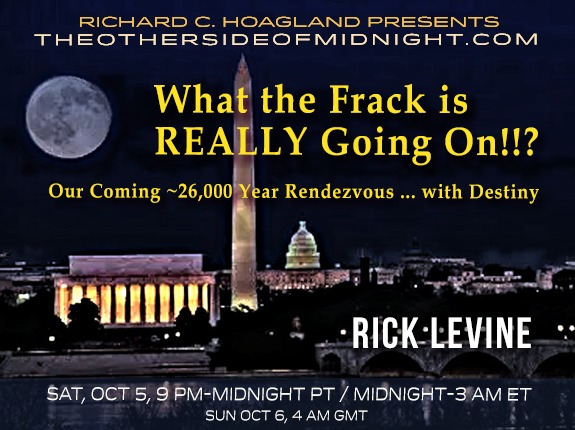 2019/10/05 – Rick Levine – What the Frack is REALLY Going On!!? Our Coming ~26,000 Year Rendezvous … with Destiny