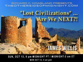 """2019/10/13 – James Willis – """"Lost Civilizations"""" … Are We NEXT?!  & Dane Wigington"""