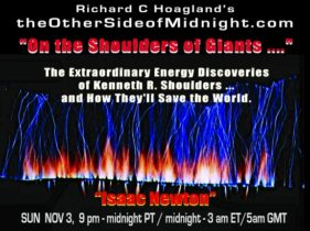 """2019/11/03 – """"Isaac Newton"""" – """"On the Shoulders of Giants …."""" The Extraordinary Energy Discoveries of Kenneth R. Shoulders … and How They'll Save the World."""