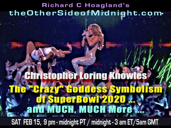 "2020/02/15 – Christopher Loring Knowles – The ""Crazy"" Goddess Symbolism of SuperBowl 2020 … and MUCH, MUCH More ….with Andrew Currie & Georgia Lambert"