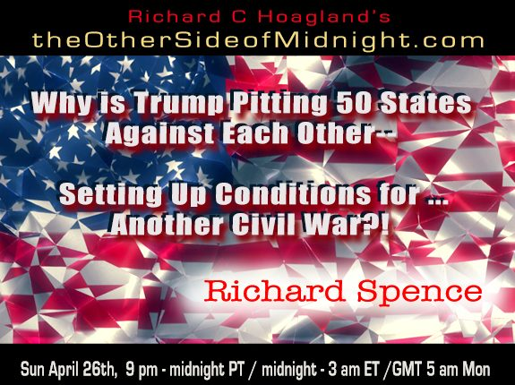 2020/05/02 – Dr. Richard Spence – Why is Trump Pitting 50 States Against Each Other–    Setting Up Conditions for … Another Civil War?!