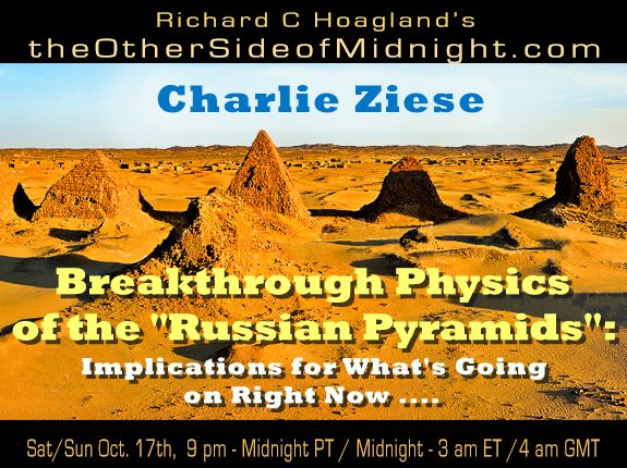 "2020/10/17 – Charlie Ziese – Breakthrough Physics of the ""Russian Pyramids"":  Implications for What's Going on Right Now …."