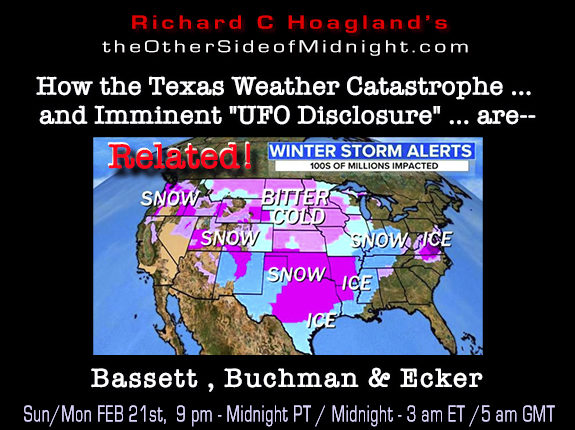 "2021/02/21 –  Bassett, Buchman & Ecker  – How the Texas Weather Catastrophe … and Imminent ""UFO Disclosure"" … are– Related!"